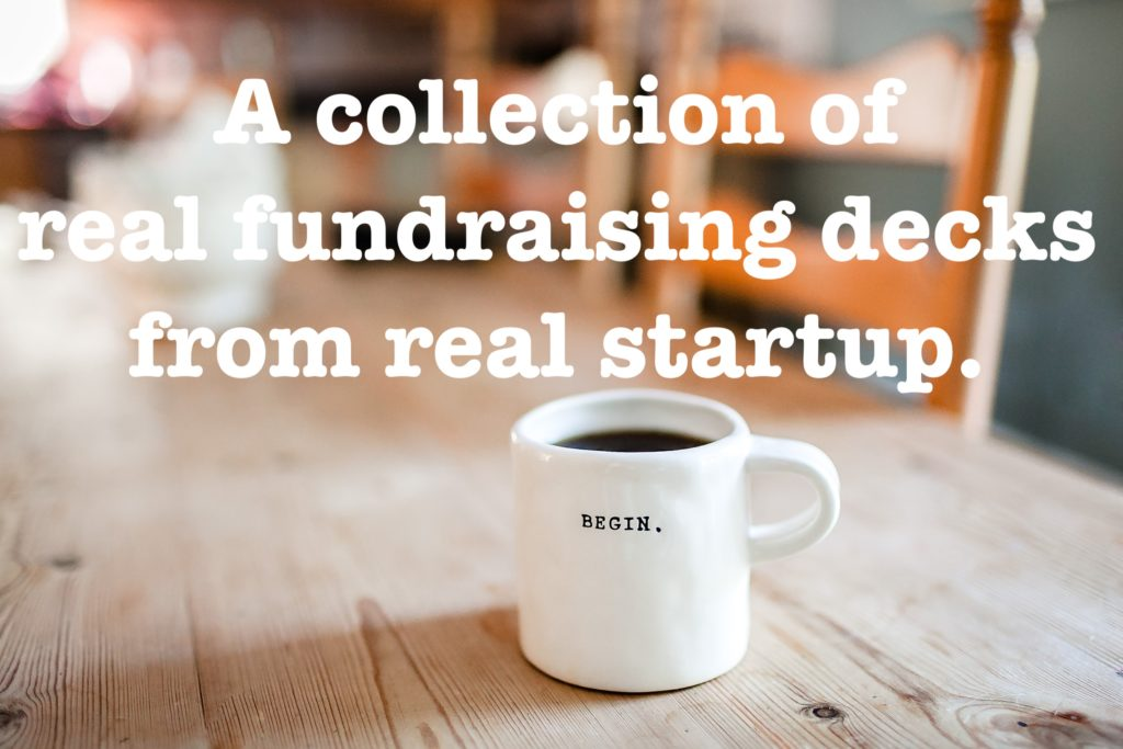 A collection of real fundraising decks from real startup.
