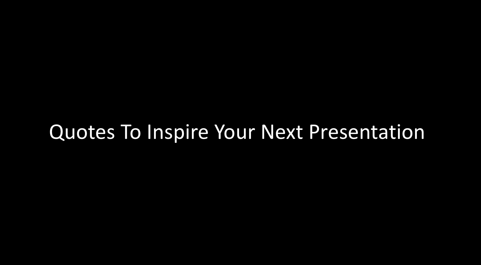 Quotes To Inspire Your Next Presentation